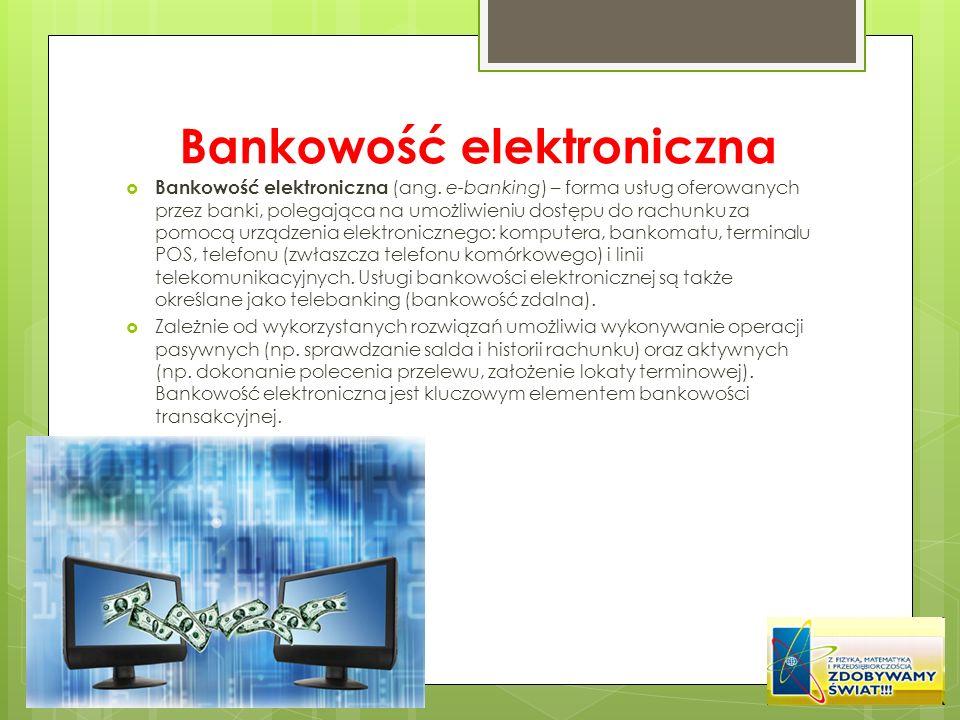 Bankowość elektroniczna Bankowość elektroniczna (ang. e-banking) – forma usług oferowanych przez banki, polegająca na umożliwieniu dostępu do rachunku