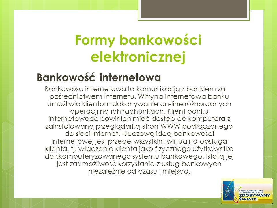 Formy bankowości elektronicznej Bankowość internetowa Bankowość internetowa to komunikacja z bankiem za pośrednictwem Internetu. Witryna internetowa b