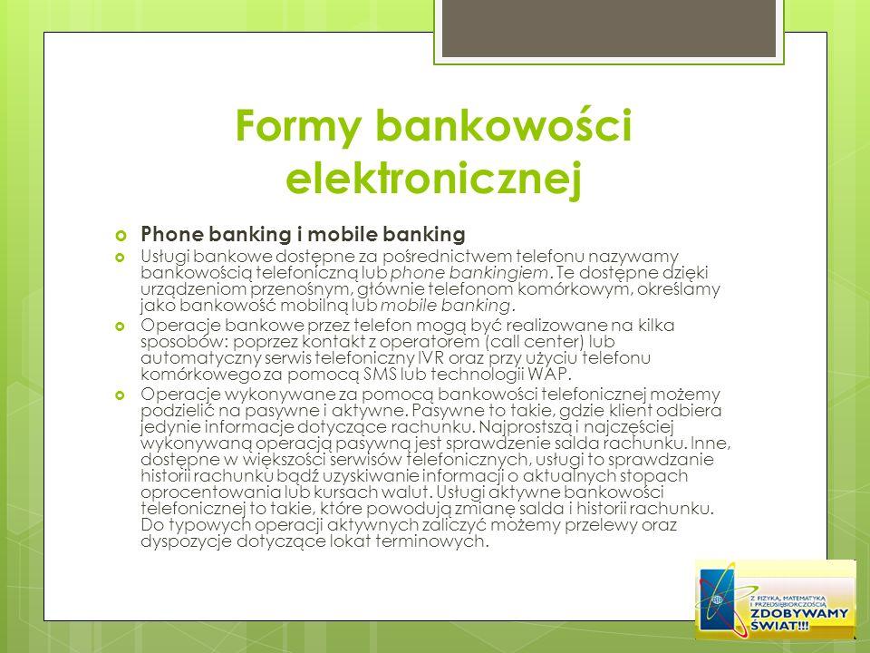 Formy bankowości elektronicznej Phone banking i mobile banking Usługi bankowe dostępne za pośrednictwem telefonu nazywamy bankowością telefoniczną lub