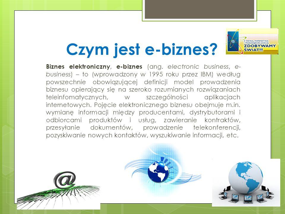 Czym jest e-biznes? Biznes elektroniczny, e-biznes (ang. electronic business, e- business) – to (wprowadzony w 1995 roku przez IBM) według powszechnie