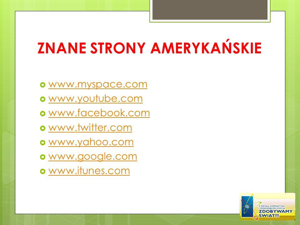 ZNANE STRONY AMERYKAŃSKIE www.myspace.com www.youtube.com www.facebook.com www.twitter.com www.yahoo.com www.google.com www.itunes.com