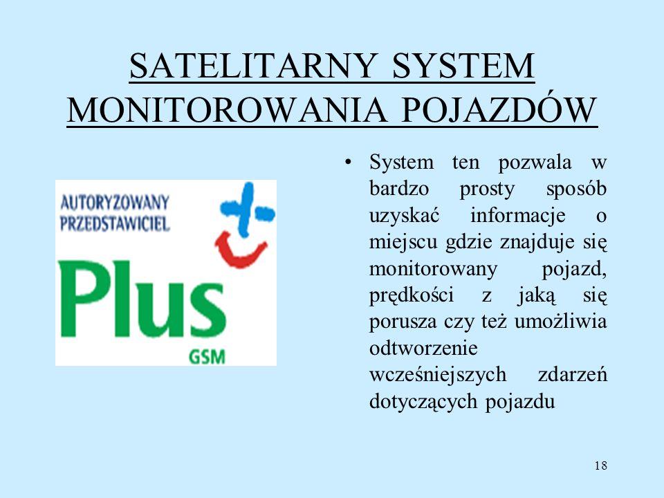 18 SATELITARNY SYSTEM MONITOROWANIA POJAZDÓW System ten pozwala w bardzo prosty sposób uzyskać informacje o miejscu gdzie znajduje się monitorowany po