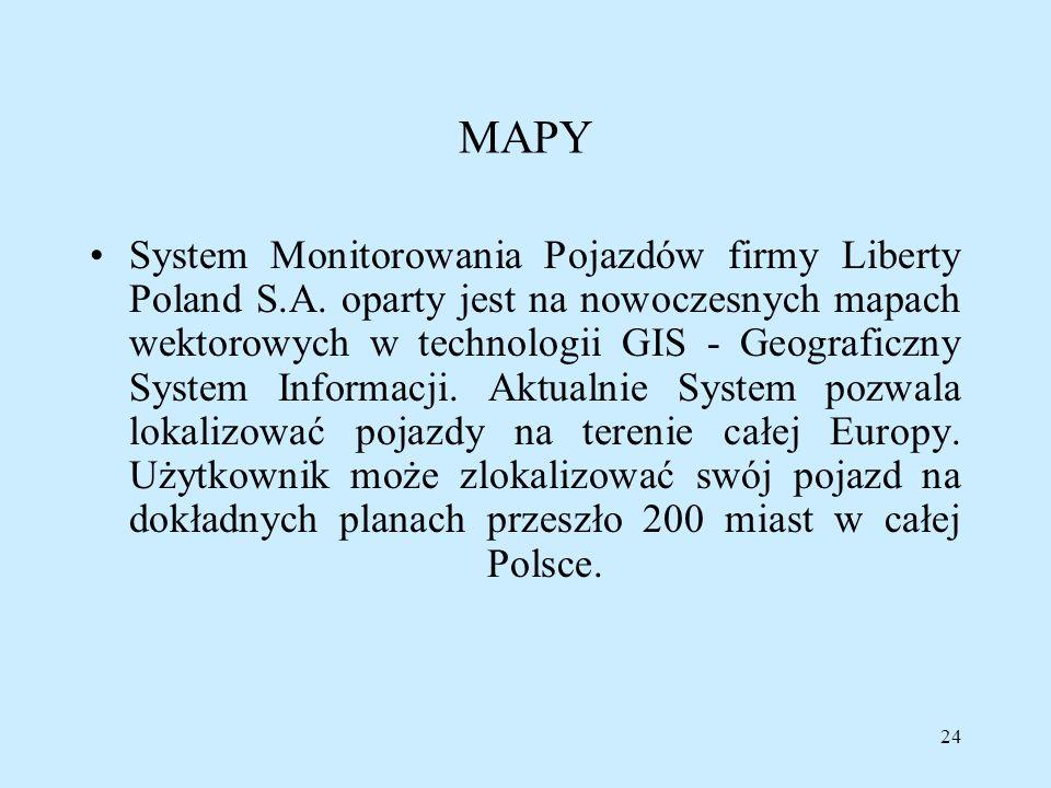 24 MAPY System Monitorowania Pojazdów firmy Liberty Poland S.A. oparty jest na nowoczesnych mapach wektorowych w technologii GIS - Geograficzny System