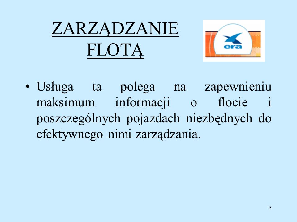 3 ZARZĄDZANIE FLOTĄ Usługa ta polega na zapewnieniu maksimum informacji o flocie i poszczególnych pojazdach niezbędnych do efektywnego nimi zarządzani