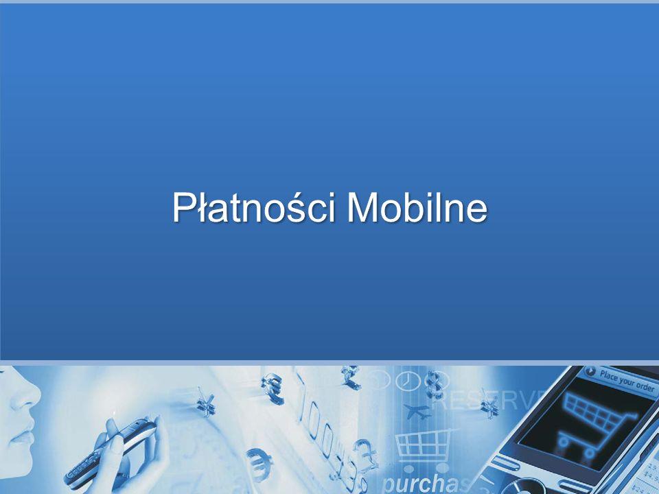 Rodzaje płatności Płatności oparte na rachunku telefonicznym (Direct to bill) SMS Premium Płatności P2P Pieniądz elektroniczny Pieniądz sieciowy – mobilna portmonetka Zapisany na karcie mikroprocesorowej Tradycyjne Instrumenty Płatnicze Karty płatnicze, polecenie zapłaty Transakcje WAP / Online