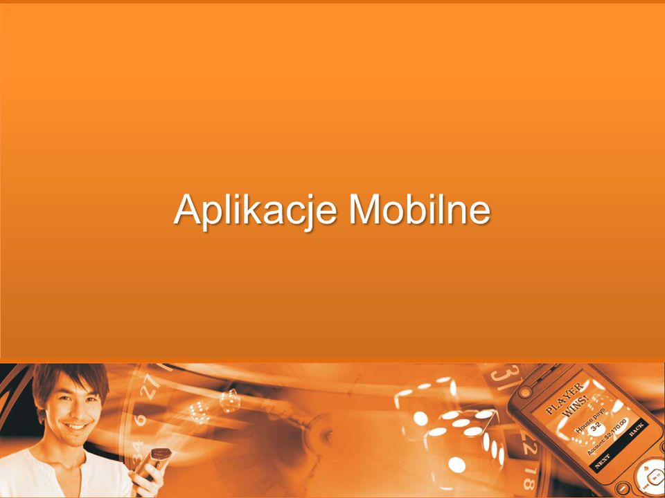 Przyszłość, czyli Aplikacje Mobilne Aplikacje instalowane w telefonie komórkowym przez użytkownika lub operatora czy producenta telefonów, również jako SIM Application Toolkit Gry Java Aplikacje Java Flash Lite Brew