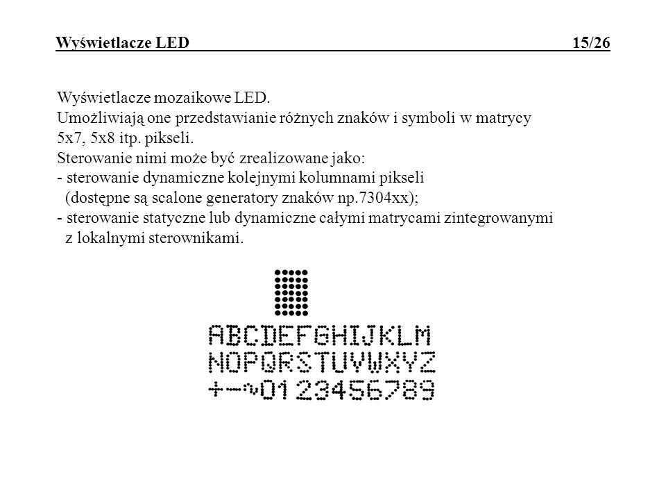 Wyświetlacze LED 15/26 Wyświetlacze mozaikowe LED. Umożliwiają one przedstawianie różnych znaków i symboli w matrycy 5x7, 5x8 itp. pikseli. Sterowanie