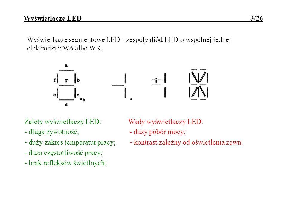 Wyświetlacze LED 3/26 Wyświetlacze segmentowe LED - zespoły diód LED o wspólnej jednej elektrodzie: WA albo WK. Zalety wyświetlaczy LED: Wady wyświetl