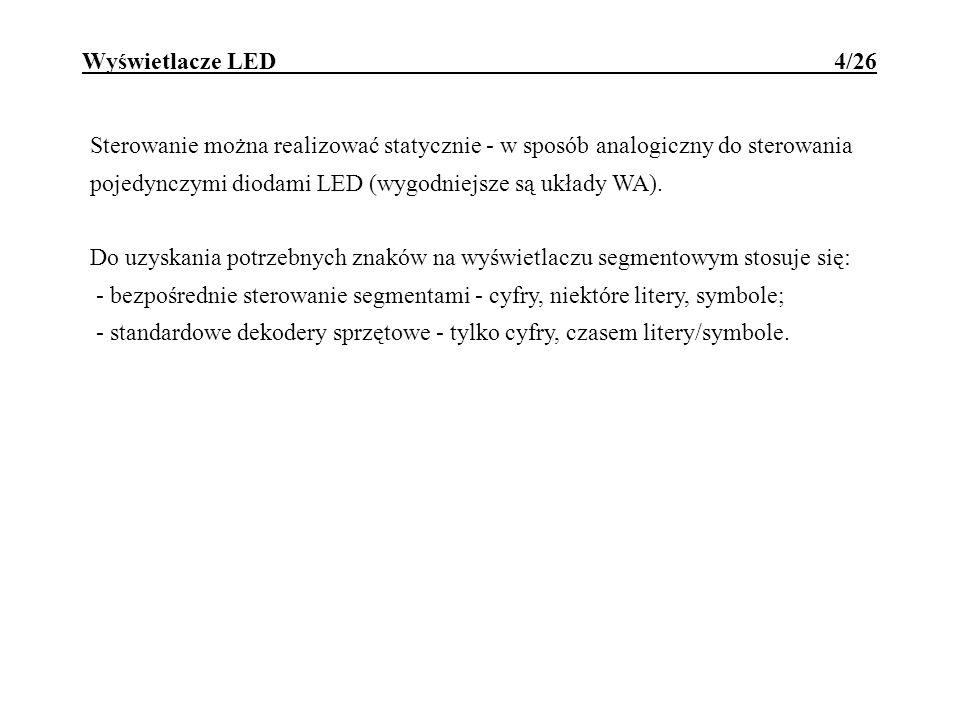Wyświetlacze LED 4/26 Sterowanie można realizować statycznie - w sposób analogiczny do sterowania pojedynczymi diodami LED (wygodniejsze są układy WA)