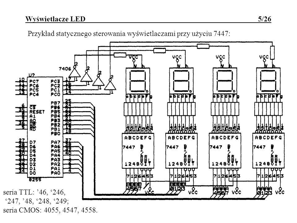 Wyświetlacze LED 5/26 Przykład statycznego sterowania wyświetlaczami przy użyciu 7447: seria TTL: 46, 246, 247, 48, 248, 249; seria CMOS: 4055, 4547,