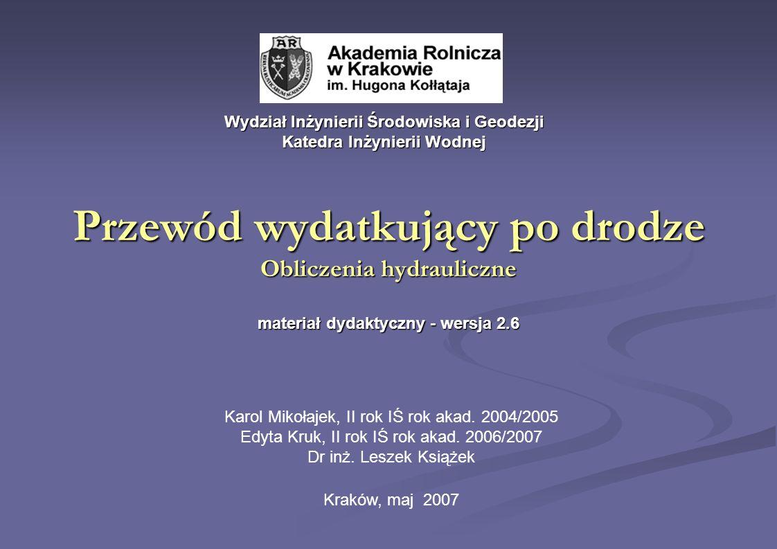 Przewód wydatkujący po drodze Obliczenia hydrauliczne materiał dydaktyczny - wersja 2.6 Kraków, maj 2007 Wydział Inżynierii Środowiska i Geodezji Kate