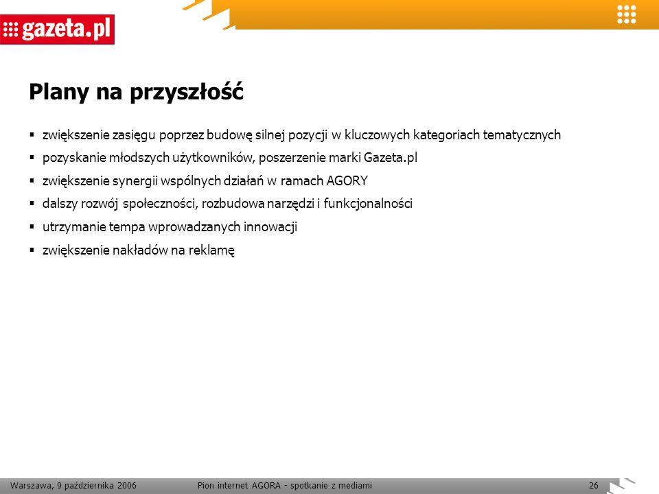 Warszawa, 9 października 2006Pion internet AGORA - spotkanie z mediami26 Plany na przyszłość zwiększenie zasięgu poprzez budowę silnej pozycji w klucz
