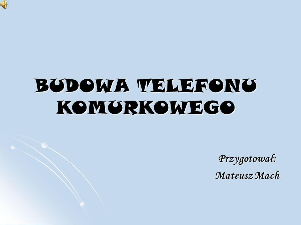 BUDOWA TELEFONU KOMURKOWEGO Przygotował: Mateusz Mach