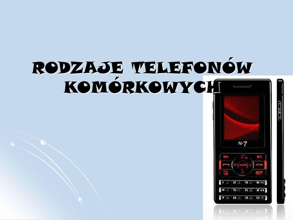 RODZAJE TELEFONÓW KOMÓRKOWYCH