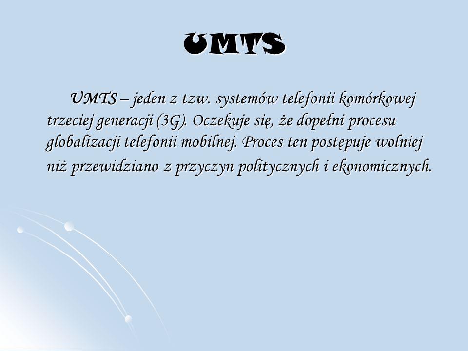 UMTS UMTS – jeden z tzw.systemów telefonii komórkowej trzeciej generacji (3G).