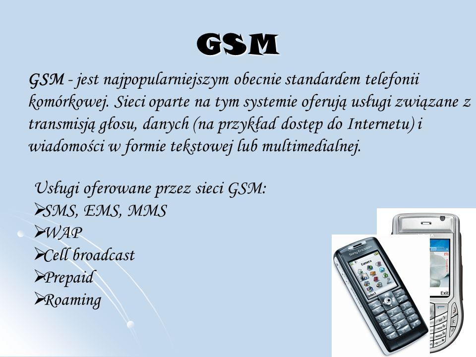 GSM GSM - jest najpopularniejszym obecnie standardem telefonii komórkowej.