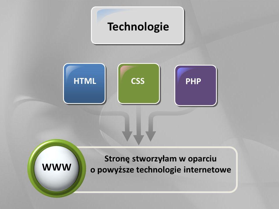 HTMLCSS PHP Stronę stworzyłam w oparciu o powyższe technologie internetowe WWW Technologie