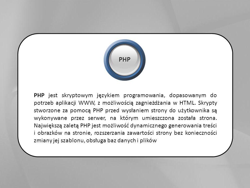 PHP jest skryptowym językiem programowania, dopasowanym do potrzeb aplikacji WWW, z możliwością zagnieżdżania w HTML.