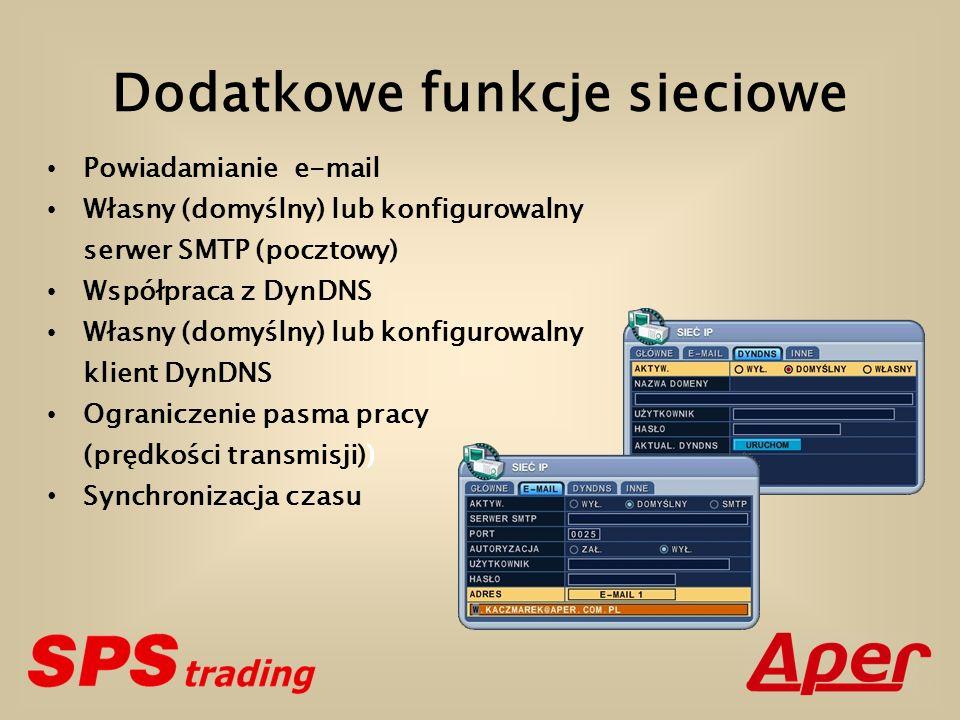 Dodatkowe funkcje sieciowe Powiadamianie e-mail Własny (domyślny) lub konfigurowalny serwer SMTP (pocztowy) Współpraca z DynDNS Własny (domyślny) lub