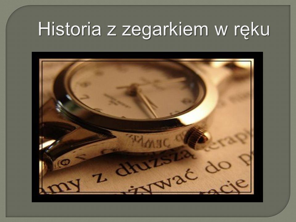 Historia z zegarkiem w ręku Historia z zegarkiem w ręku