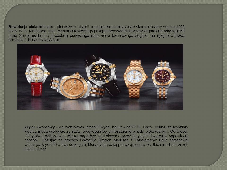 Rewolucja elektroniczna - pierwszy w historii zegar elektroniczny został skonstruowany w roku 1929 przez W. A. Morrisona. Miał rozmiary niewielkiego p