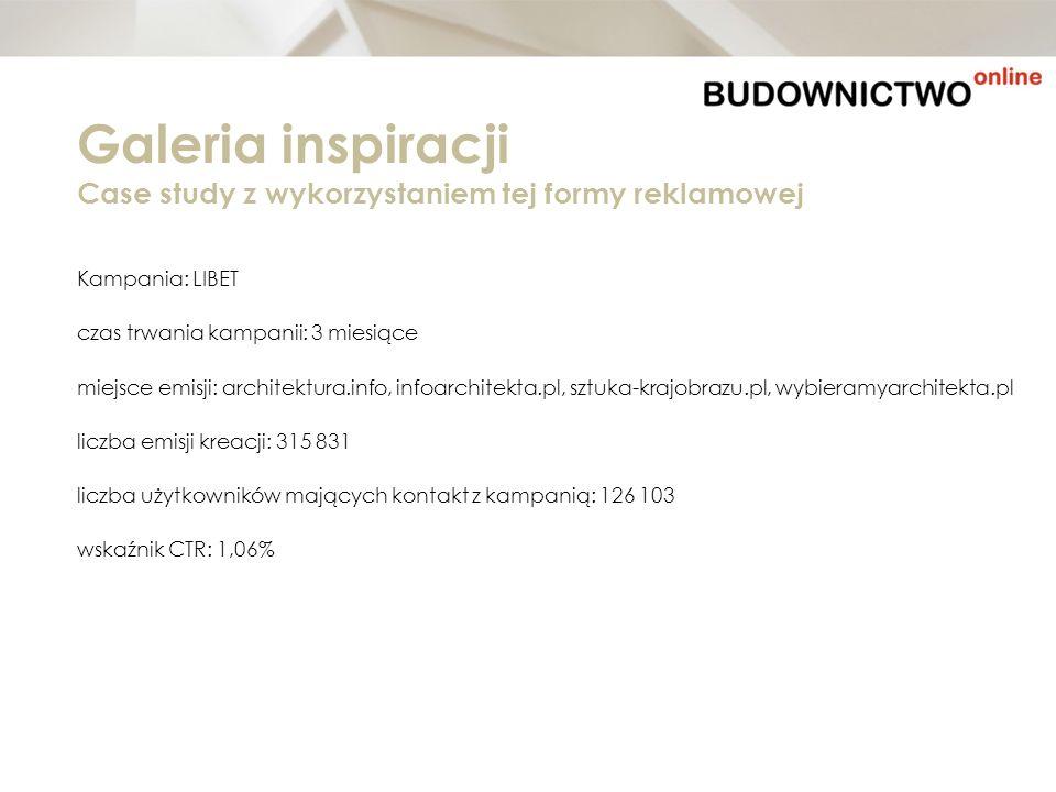 Kampania: LIBET czas trwania kampanii: 3 miesiące miejsce emisji: architektura.info, infoarchitekta.pl, sztuka-krajobrazu.pl, wybieramyarchitekta.pl l