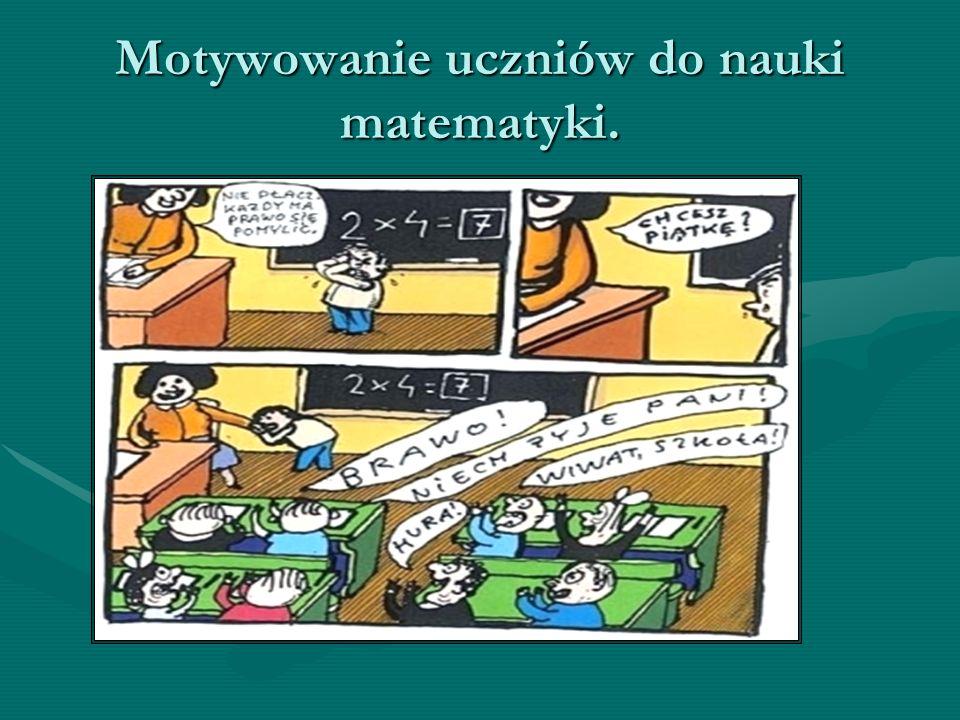 W nauczaniu matematyki dobór odpowiednio atrakcyjnych zadań matematycznych (pod względem treści, formy i stopnia trudności) ma ogromny wpływ motywujący na ich rozwiązywanie.