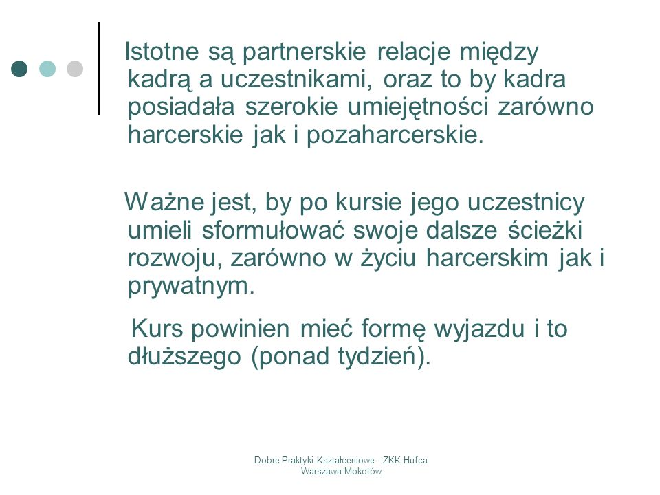Dobre Praktyki Kształceniowe - ZKK Hufca Warszawa-Mokotów Istotne są partnerskie relacje między kadrą a uczestnikami, oraz to by kadra posiadała szero