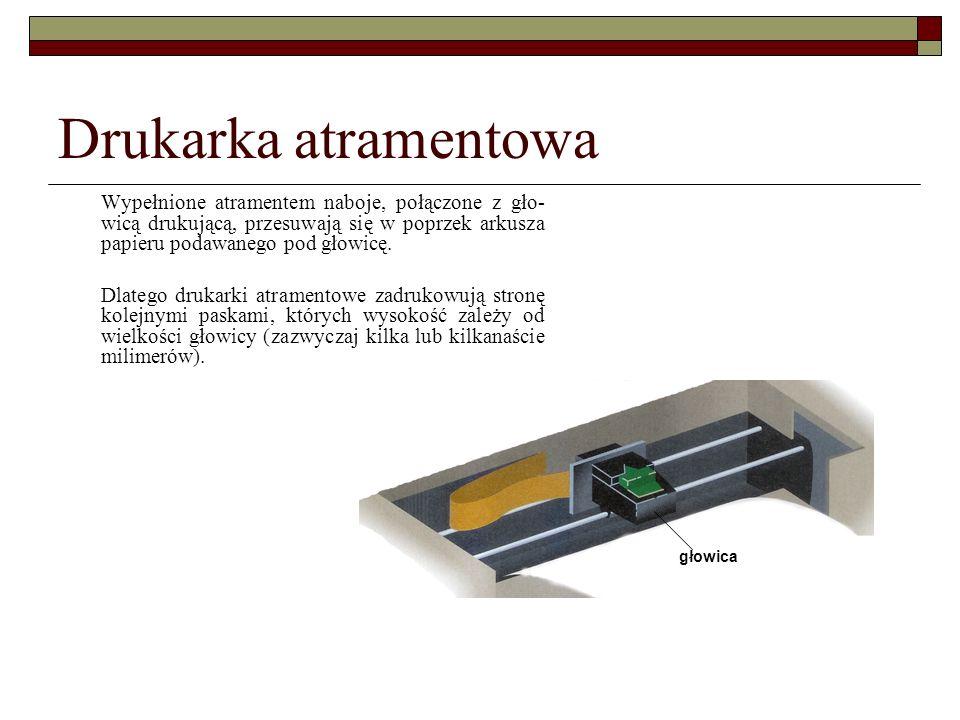 Drukarka atramentowa Wypełnione atramentem naboje, połączone z gło- wicą drukującą, przesuwają się w poprzek arkusza papieru podawanego pod głowicę. D