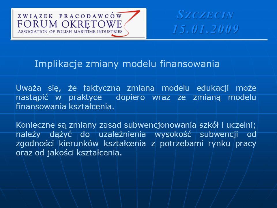 S ZCZECIN 15.01.2009 Uważa się, że faktyczna zmiana modelu edukacji może nastąpić w praktyce dopiero wraz ze zmianą modelu finansowania kształcenia.