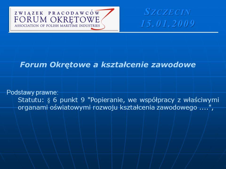 Podstawy prawne: Statutu: § 6 punkt 9 Popieranie, we współpracy z właściwymi organami oświatowymi rozwoju kształcenia zawodowego.... , S ZCZECIN 15.01.2009 Forum Okrętowe a kształcenie zawodowe