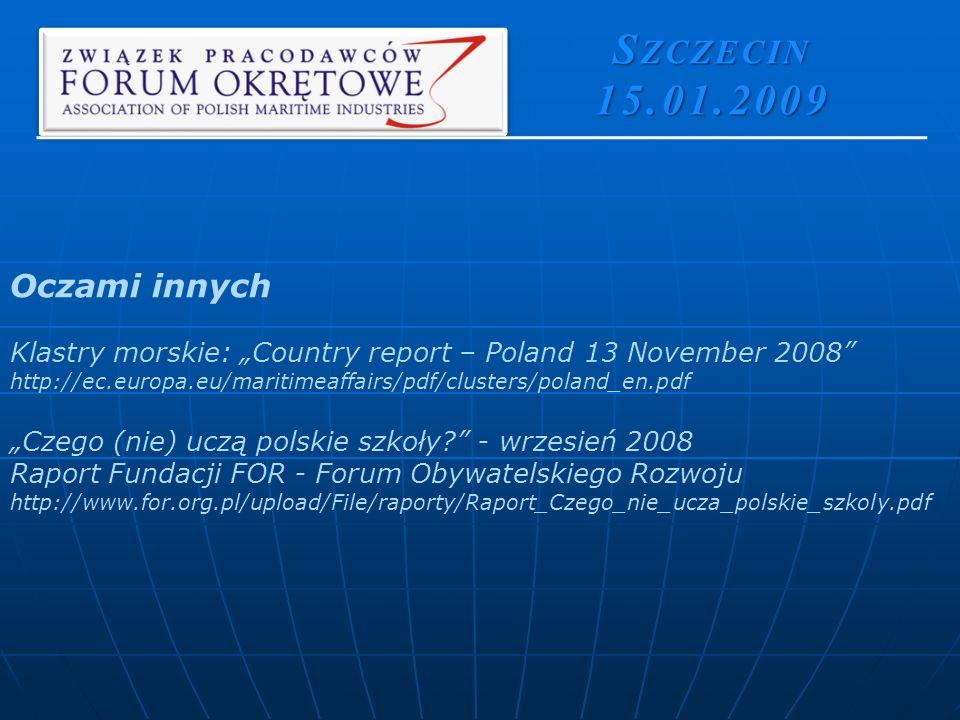 S ZCZECIN 15.01.2009 Oczami innych Klastry morskie: Country report – Poland 13 November 2008 http://ec.europa.eu/maritimeaffairs/pdf/clusters/poland_en.pdf Czego (nie) uczą polskie szkoły.