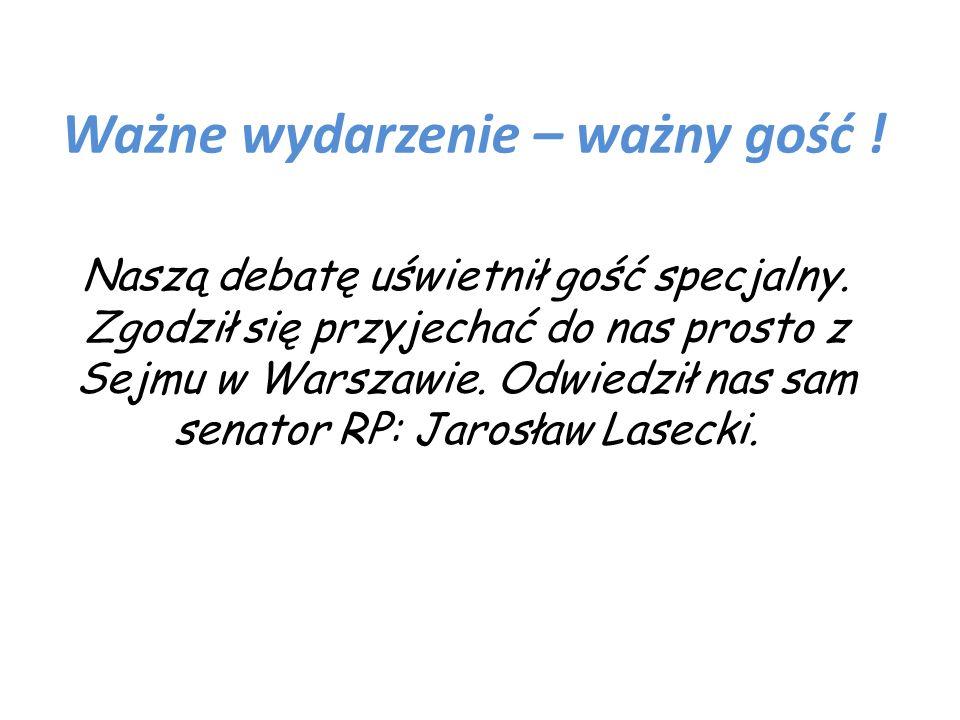 Ważne wydarzenie – ważny gość ! Naszą debatę uświetnił gość specjalny. Zgodził się przyjechać do nas prosto z Sejmu w Warszawie. Odwiedził nas sam sen