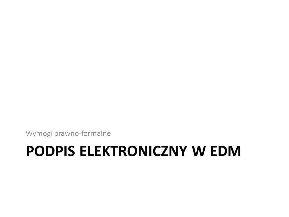 PODPIS ELEKTRONICZNY W EDM Wymogi prawno-formalne