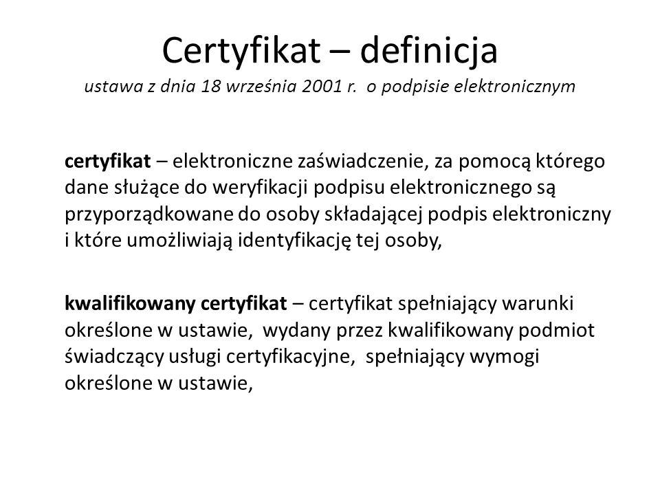 Certyfikat – definicja ustawa z dnia 18 września 2001 r. o podpisie elektronicznym certyfikat – elektroniczne zaświadczenie, za pomocą którego dane sł