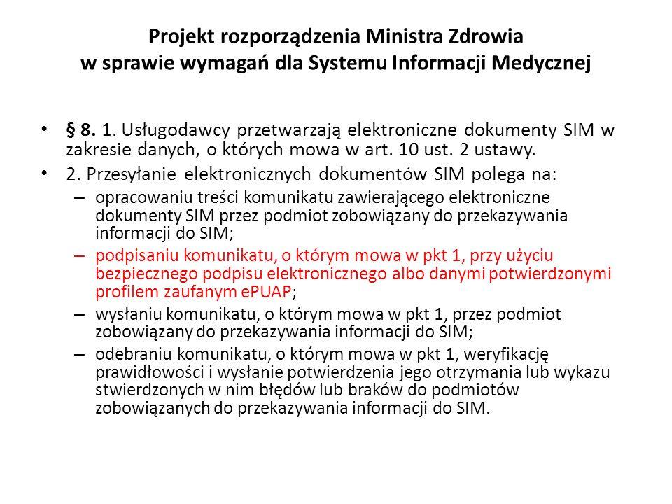 Projekt rozporządzenia Ministra Zdrowia w sprawie wymagań dla Systemu Informacji Medycznej § 8. 1. Usługodawcy przetwarzają elektroniczne dokumenty SI