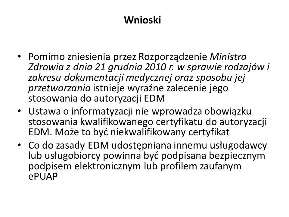 Wnioski Pomimo zniesienia przez Rozporządzenie Ministra Zdrowia z dnia 21 grudnia 2010 r. w sprawie rodzajów i zakresu dokumentacji medycznej oraz spo