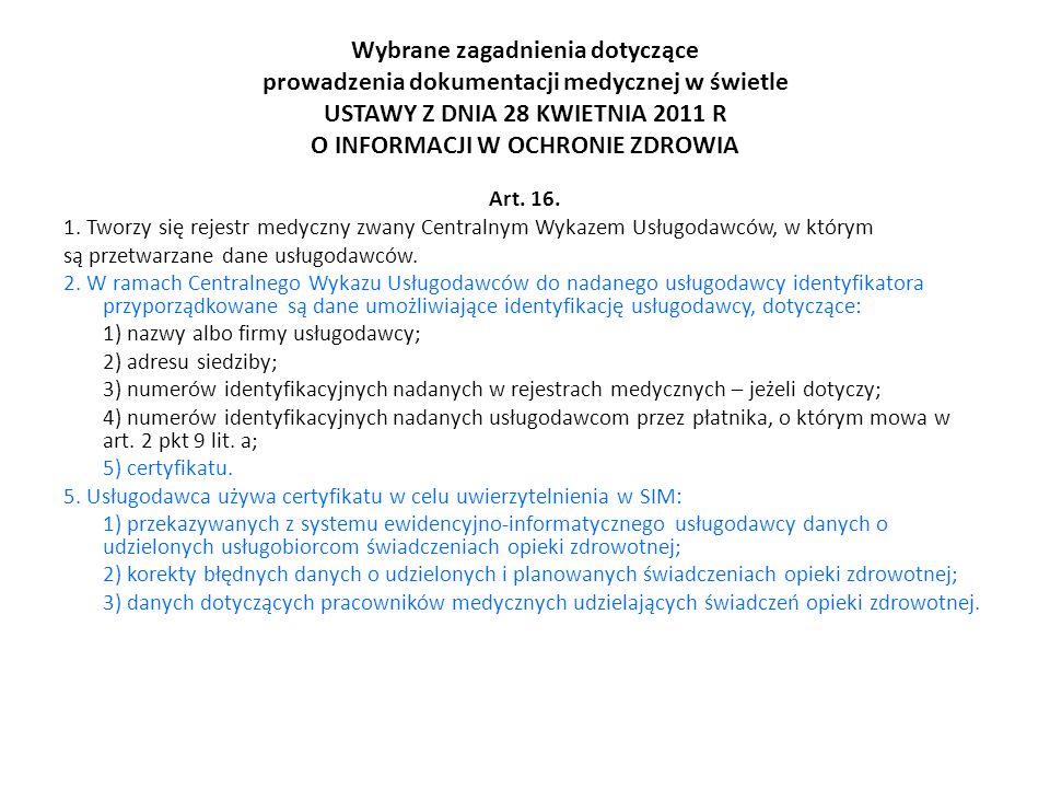 Wybrane zagadnienia dotyczące prowadzenia dokumentacji medycznej w świetle USTAWY Z DNIA 28 KWIETNIA 2011 R O INFORMACJI W OCHRONIE ZDROWIA Art. 16. 1