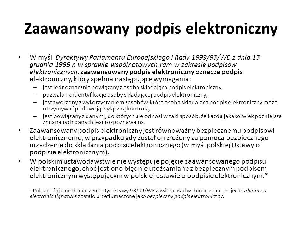 Zaawansowany podpis elektroniczny W myśl Dyrektywy Parlamentu Europejskiego I Rady 1999/93/WE z dnia 13 grudnia 1999 r. w sprawie wspólnotowych ram w