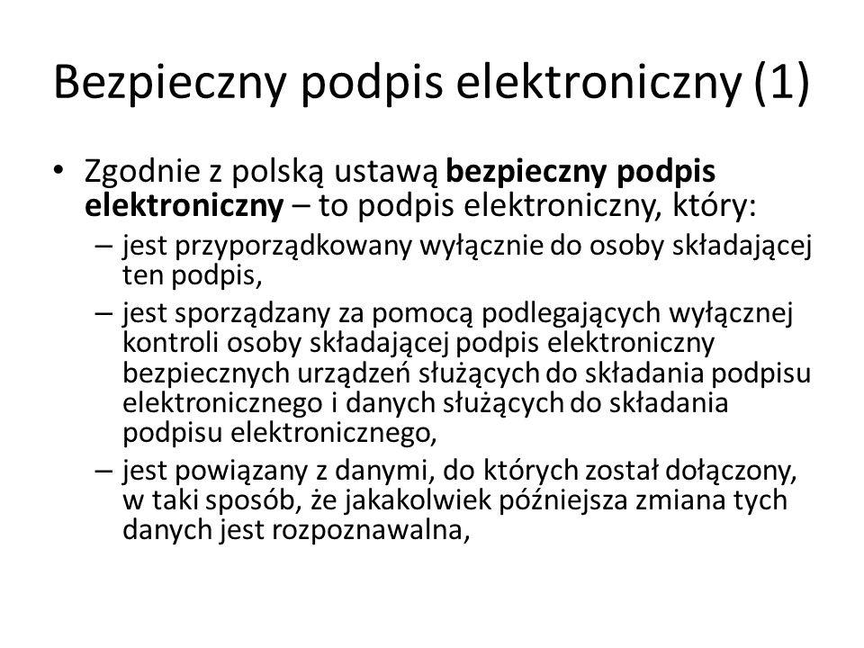 Bezpieczny podpis elektroniczny (1) Zgodnie z polską ustawą bezpieczny podpis elektroniczny – to podpis elektroniczny, który: – jest przyporządkowany