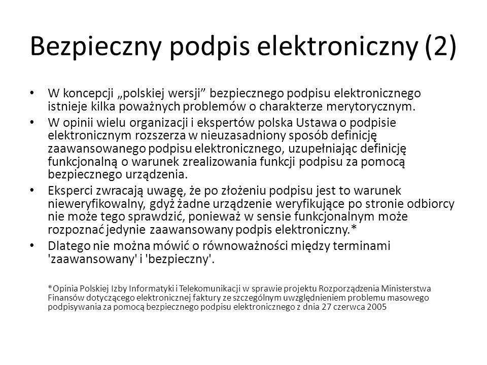 Bezpieczny podpis elektroniczny (2) W koncepcji polskiej wersji bezpiecznego podpisu elektronicznego istnieje kilka poważnych problemów o charakterze