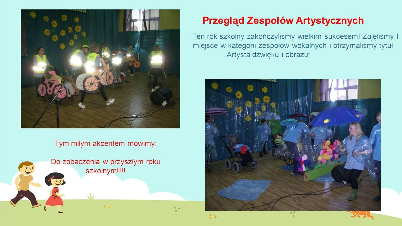 Przegląd Zespołów Artystycznych Ten rok szkolny zakończyliśmy wielkim sukcesem.