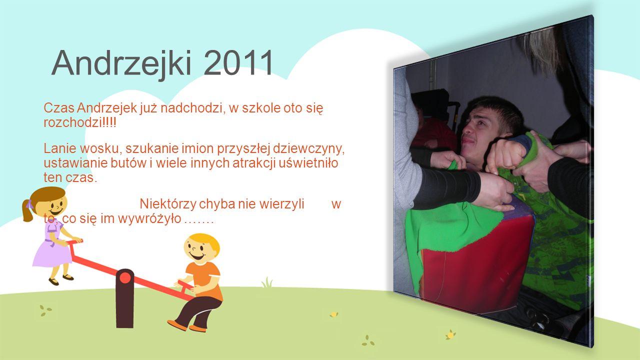 Andrzejki 2011 Czas Andrzejek już nadchodzi, w szkole oto się rozchodzi!!!.