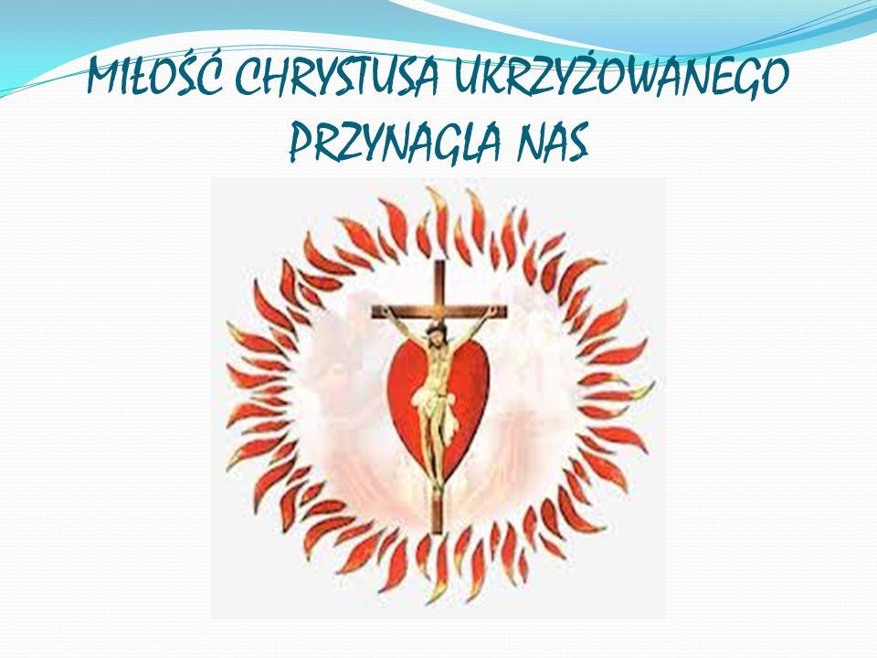 MIŁOŚĆ CHRYSTUSA UKRZYŻOWANEGO PRZYNAGLA NAS
