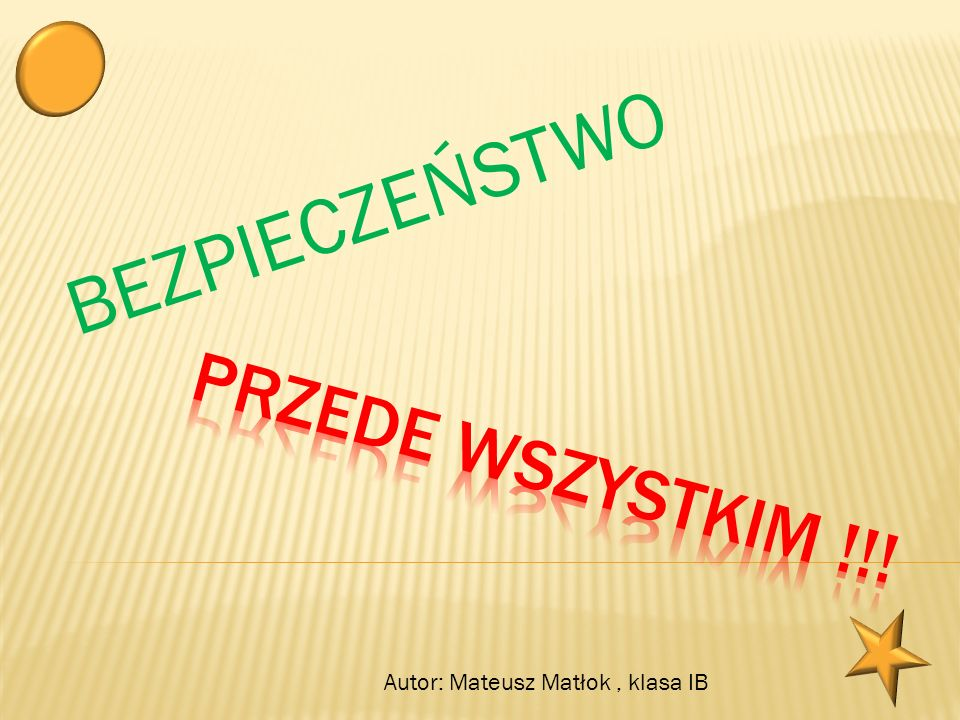 BEZPIECZEŃSTWO Autor: Mateusz Matłok, klasa IB