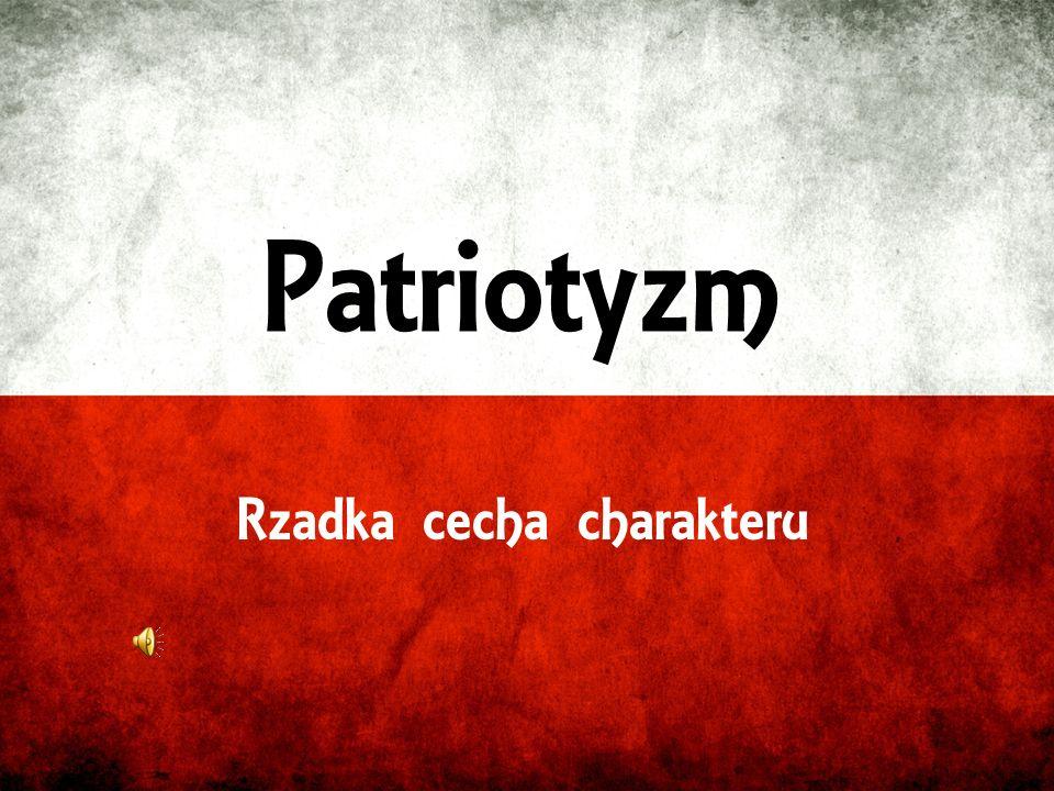 Patriotyzm Rzadka cecha charakteru