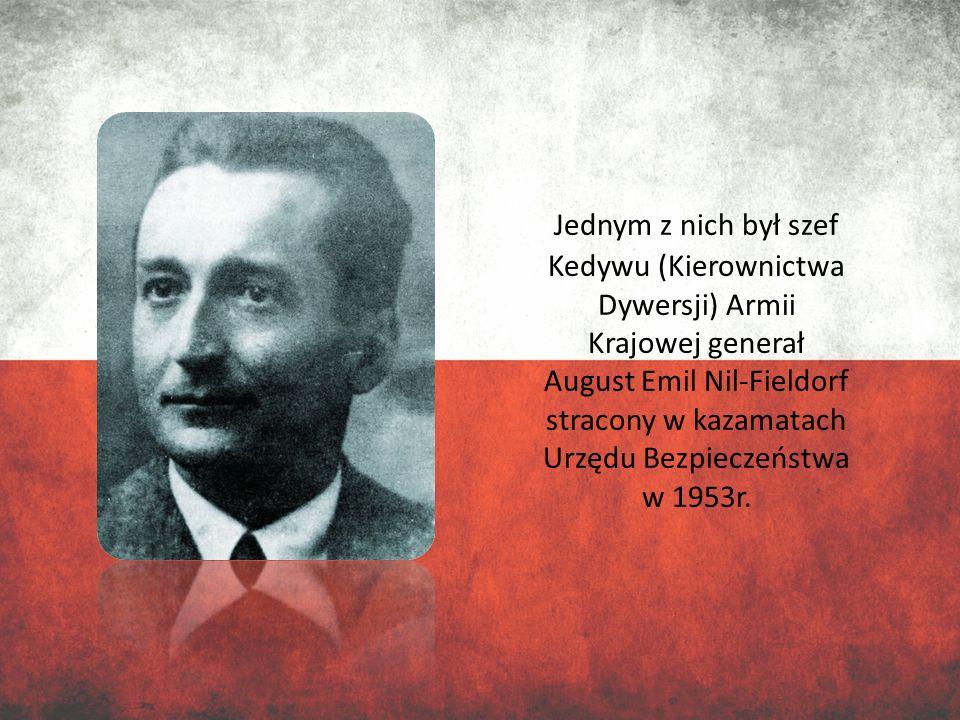 Jednym z nich był szef Kedywu (Kierownictwa Dywersji) Armii Krajowej generał August Emil Nil-Fieldorf stracony w kazamatach Urzędu Bezpieczeństwa w 19