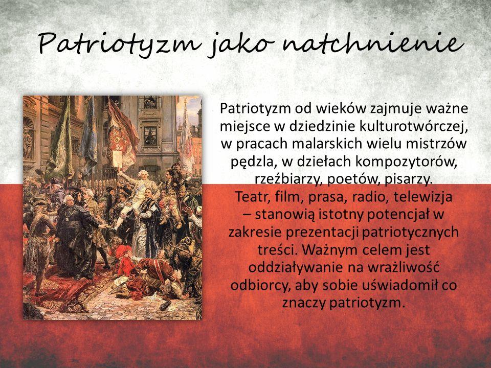 Patriotyzm jako natchnienie Patriotyzm od wieków zajmuje ważne miejsce w dziedzinie kulturotwórczej, w pracach malarskich wielu mistrzów pędzla, w dzi