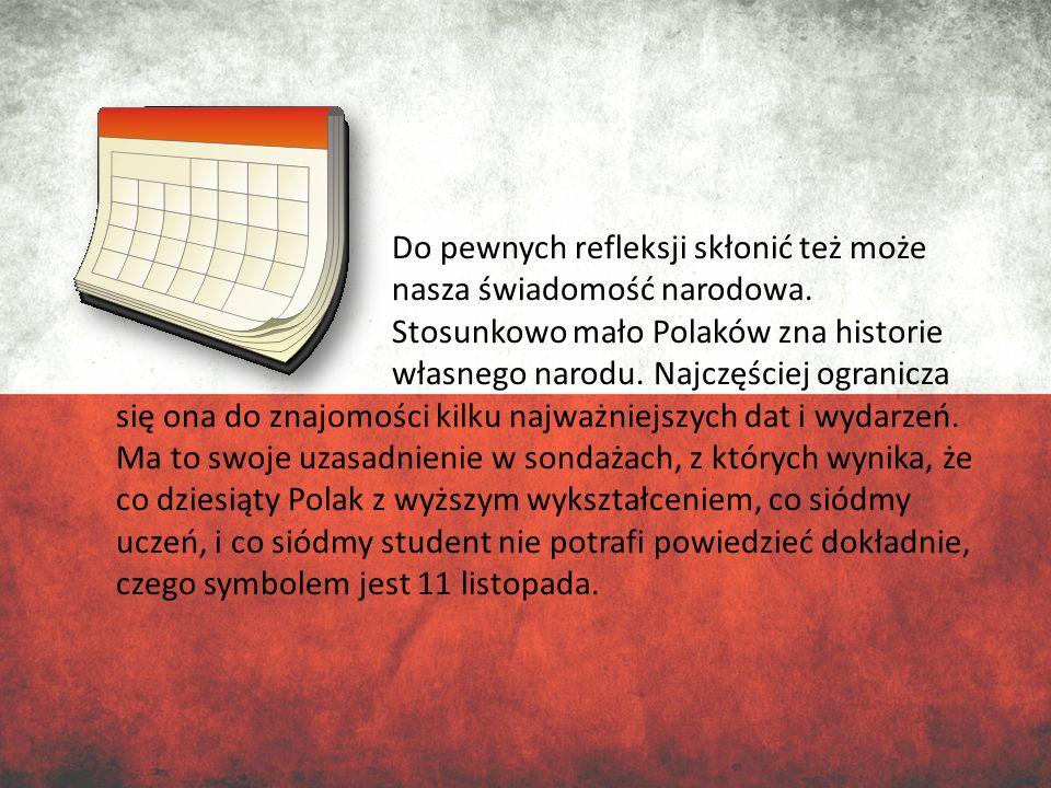 Do pewnych refleksji skłonić też może nasza świadomość narodowa. Stosunkowo mało Polaków zna historie własnego narodu. Najczęściej ogranicza się ona d