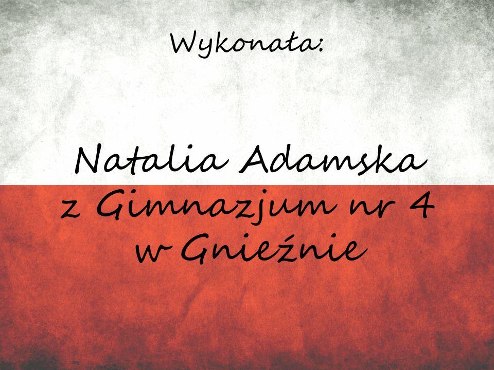 Wykonała: Natalia Adamska z Gimnazjum nr 4 w Gnieźnie